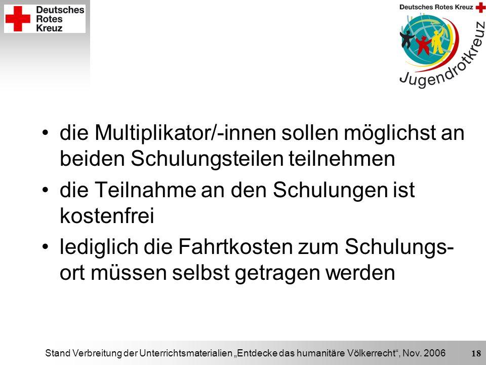 Stand Verbreitung der Unterrichtsmaterialien Entdecke das humanitäre Völkerrecht, Nov. 2006 18 die Multiplikator/-innen sollen möglichst an beiden Sch
