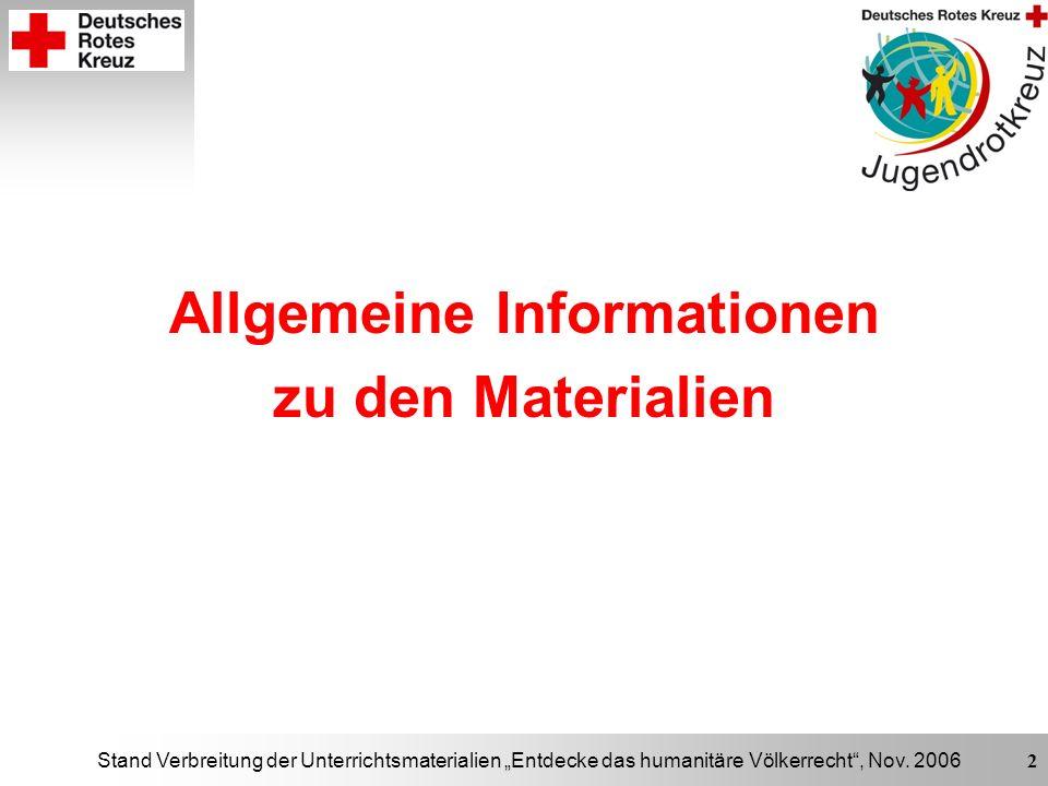 Stand Verbreitung der Unterrichtsmaterialien Entdecke das humanitäre Völkerrecht, Nov. 2006 2 Allgemeine Informationen zu den Materialien