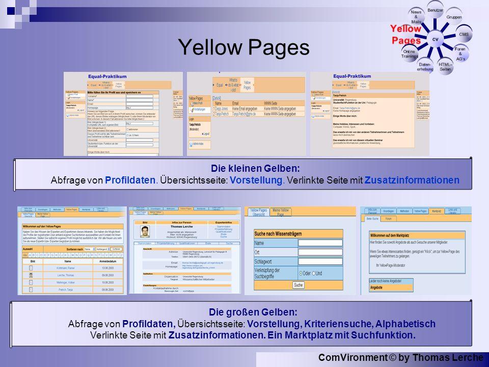 ComVironment © by Thomas Lerche Yellow Pages Die großen Gelben: Abfrage von Profildaten, Übersichtsseite: Vorstellung, Kriteriensuche, Alphabetisch Verlinkte Seite mit Zusatzinformationen.