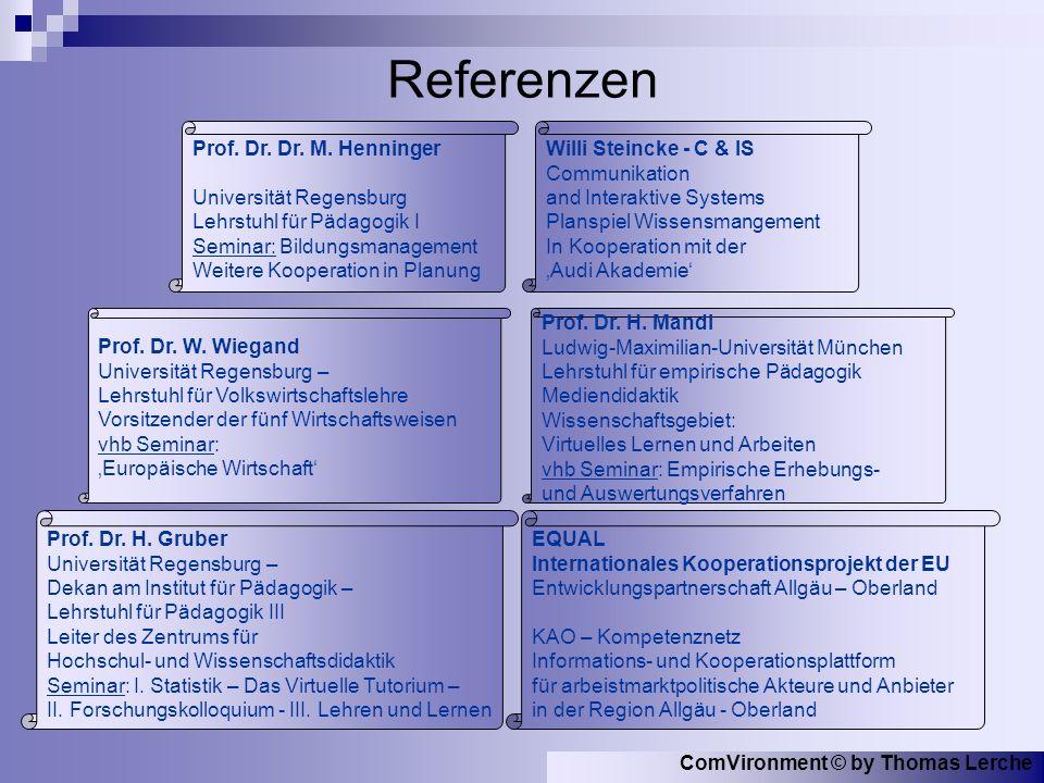 ComVironment © by Thomas Lerche Referenzen Prof. Dr. W. Wiegand Universität Regensburg – Lehrstuhl für Volkswirtschaftslehre Vorsitzender der fünf Wir