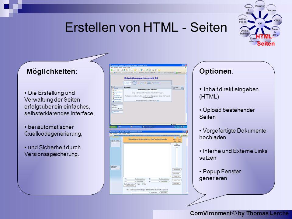 ComVironment © by Thomas Lerche Erstellen von HTML - Seiten Möglichkeiten: Die Erstellung und Verwaltung der Seiten erfolgt über ein einfaches, selbsterklärendes Interface, bei automatischer Quellcodegenerierung, und Sicherheit durch Versionsspeicherung.