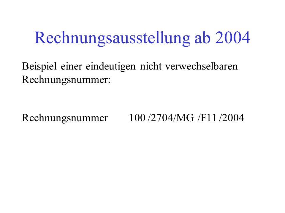 Rechnungsausstellung ab 2004 Rechnungen ab dem 1. Juli 2004 müssen zusätzlich noch folgende Merkmale enthalten: Fortlaufende einmalig vergebenen Rechn