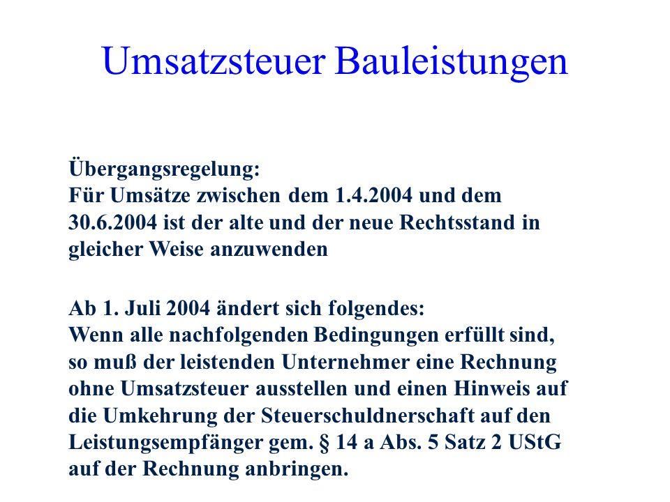 Umsatzsteuer Bauleistungen Erweiterung der Umsatzsteuerschuldnerschaft (§ 13 b UStG) auf bestimmte Bauleistungen ab 1.4.2004 bzw. 1.7.2004 darunter fa