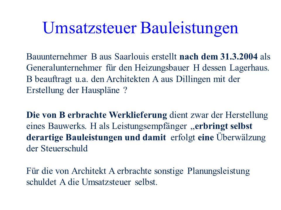 Umsatzsteuer Bauleistungen Bauunternehmer B aus Saarlouis erstellt nach dem 31.3.2004 als Generalunternehmer für den Steuerberater G dessen Privathaus