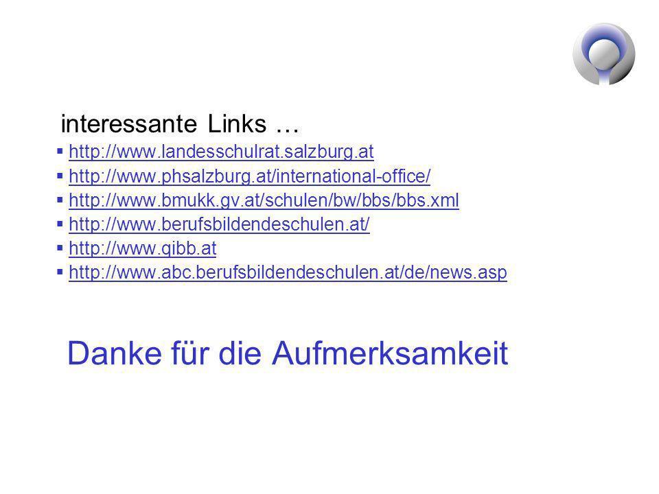 Danke für die Aufmerksamkeit interessante Links … http://www.landesschulrat.salzburg.at http://www.phsalzburg.at/international-office/ http://www.bmuk
