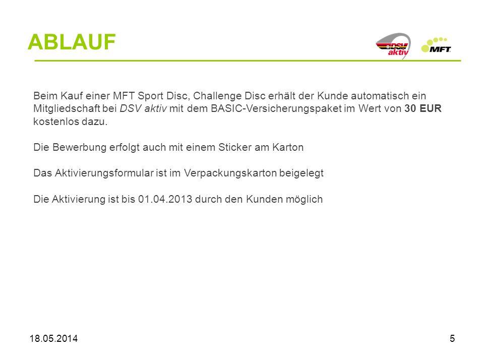 18.05.20145 ABLAUF Beim Kauf einer MFT Sport Disc, Challenge Disc erhält der Kunde automatisch ein Mitgliedschaft bei DSV aktiv mit dem BASIC-Versicherungspaket im Wert von 30 EUR kostenlos dazu.