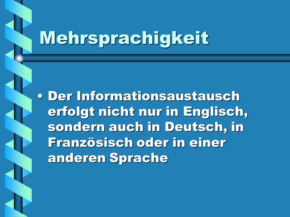 Mehrsprachigkeit Der Informationsaustausch erfolgt nicht nur in Englisch, sondern auch in Deutsch, in Französisch oder in einer anderen Sprache