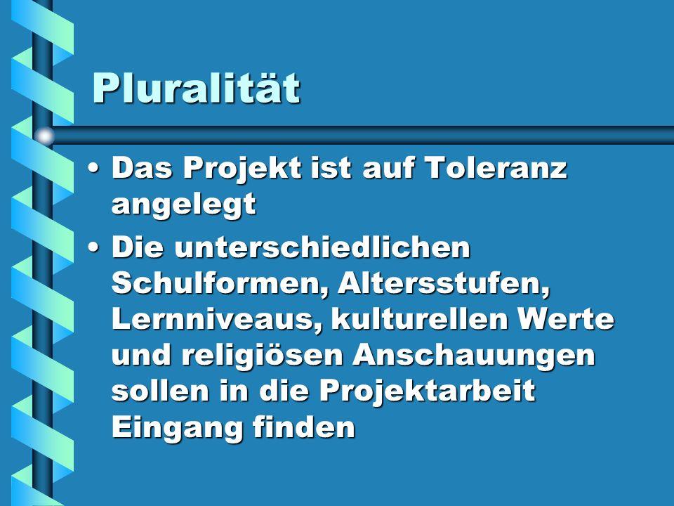 Pluralität Das Projekt ist auf Toleranz angelegt Die unterschiedlichen Schulformen, Altersstufen, Lernniveaus, kulturellen Werte und religiösen Anscha