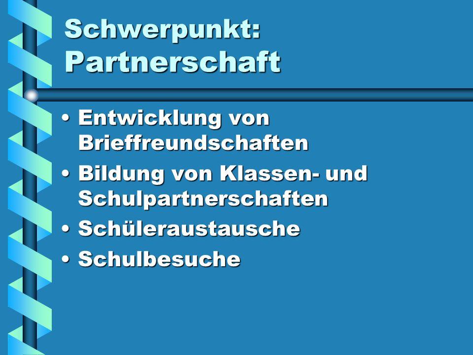 Schwerpunkt: Partnerschaft Entwicklung von BrieffreundschaftenEntwicklung von Brieffreundschaften Bildung von Klassen- und SchulpartnerschaftenBildung