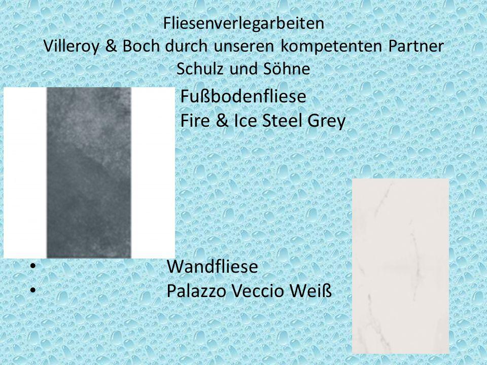 Fliesenverlegarbeiten Villeroy & Boch durch unseren kompetenten Partner Schulz und Söhne Fußbodenfliese Fire & Ice Steel Grey Wandfliese Palazzo Veccio Weiß
