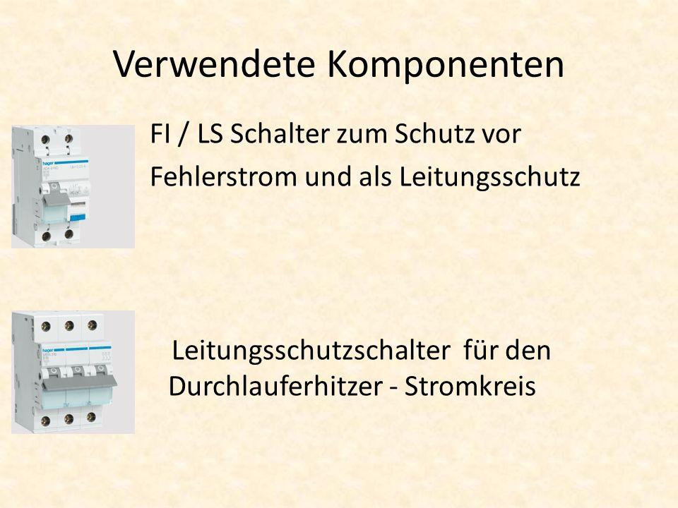 Verwendete Komponenten FI / LS Schalter zum Schutz vor Fehlerstrom und als Leitungsschutz Leitungsschutzschalter für den Durchlauferhitzer - Stromkreis