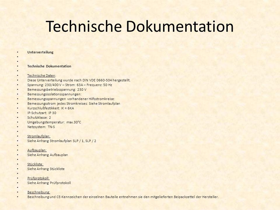 Technische Dokumentation Unterverteilung Technische Dokumentation Technische Daten: Diese Unterverteilung wurde nach DIN VDE 0660-504 hergestellt.