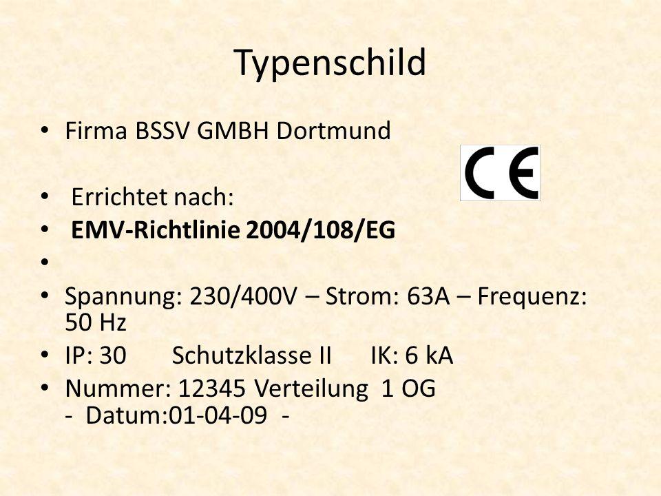 Typenschild Firma BSSV GMBH Dortmund Errichtet nach: EMV-Richtlinie 2004/108/EG Spannung: 230/400V – Strom: 63A – Frequenz: 50 Hz IP: 30Schutzklasse IIIK: 6 kA Nummer: 12345 Verteilung 1 OG - Datum:01-04-09 -