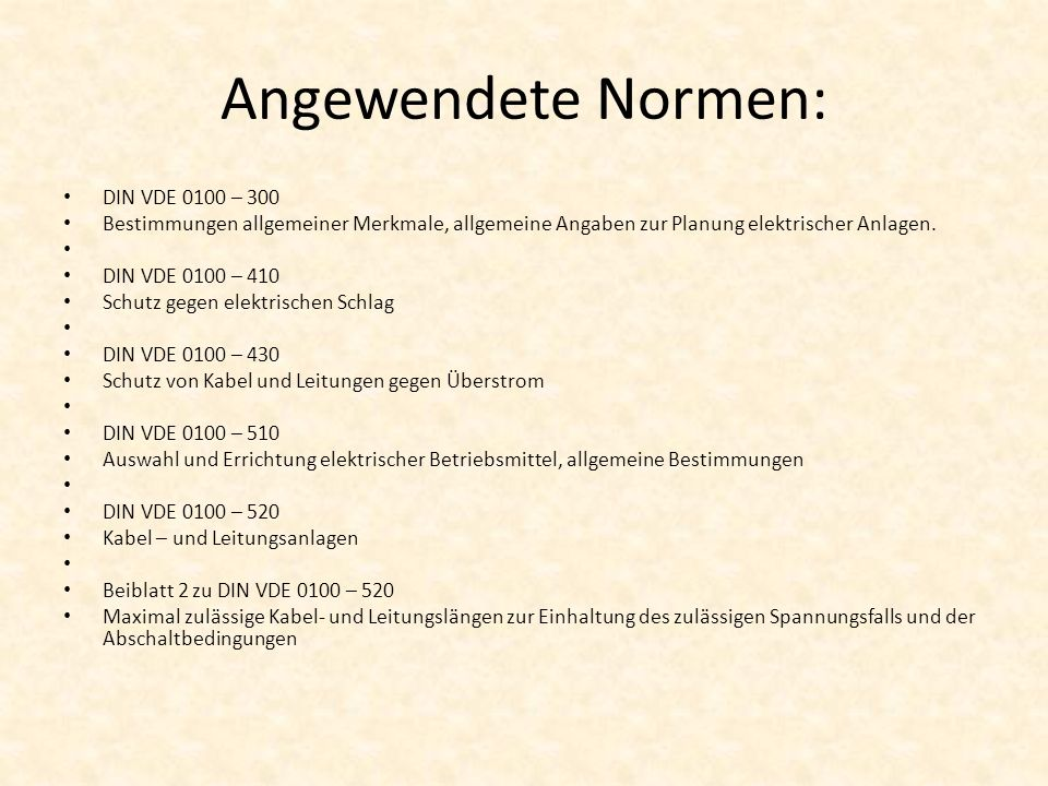 Angewendete Normen: DIN VDE 0100 – 300 Bestimmungen allgemeiner Merkmale, allgemeine Angaben zur Planung elektrischer Anlagen.