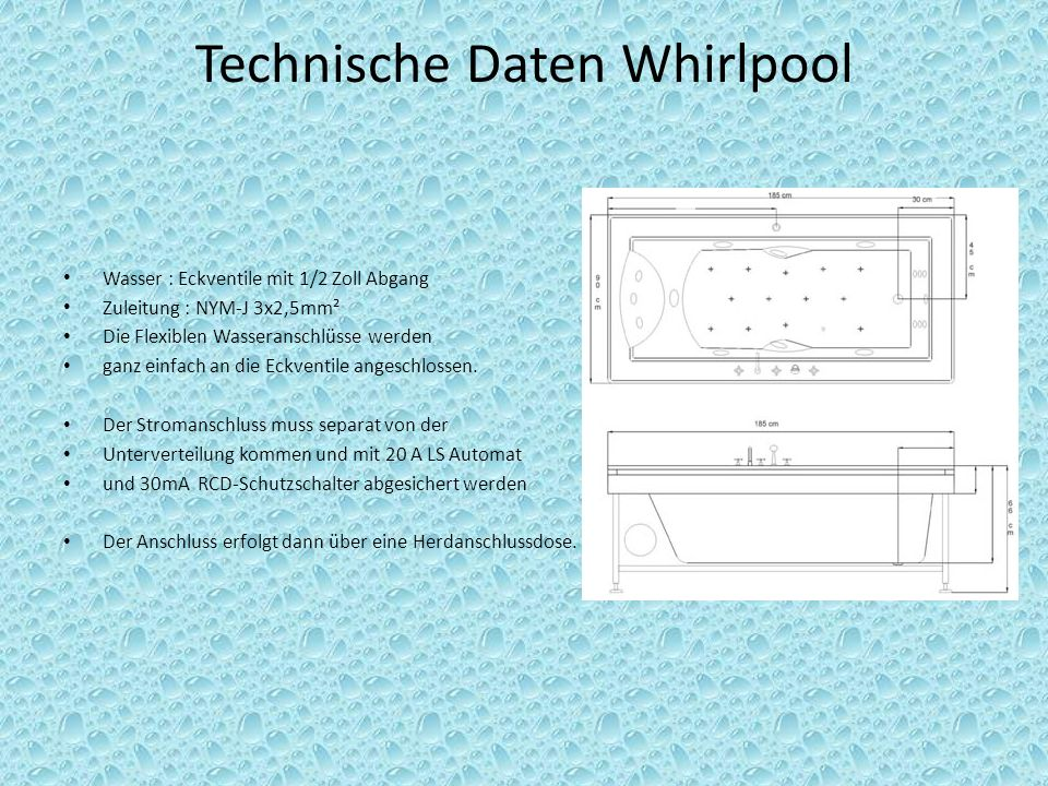 Technische Daten Whirlpool Wasser : Eckventile mit 1/2 Zoll Abgang Zuleitung : NYM-J 3x2,5mm² Die Flexiblen Wasseranschlüsse werden ganz einfach an die Eckventile angeschlossen.