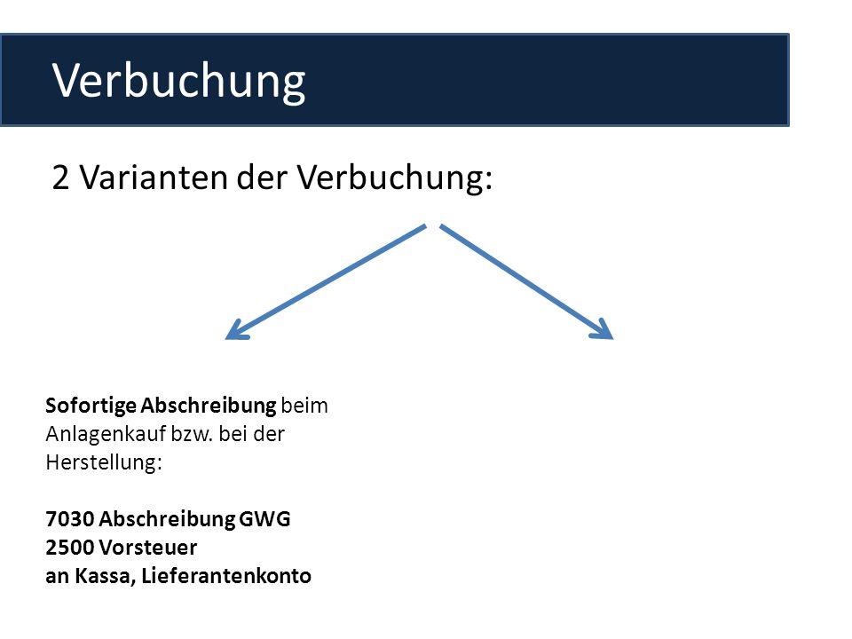 Verbuchung 2 Varianten der Verbuchung: Sofortige Abschreibung beim Anlagenkauf bzw.