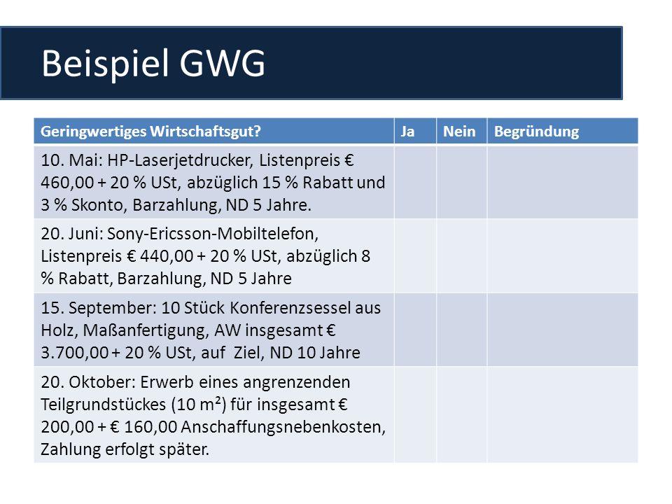Beispiel GWG Geringwertiges Wirtschaftsgut?JaNeinBegründung 10. Mai: HP-Laserjetdrucker, Listenpreis 460,00 + 20 % USt, abzüglich 15 % Rabatt und 3 %