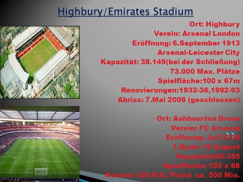 Ort: Highbury Verein: Arsenal London Eröffnung: 6.September 1913 Arsenal-Leicester City Kapazität: 38.149(bei der Schließung) 73.000 Max.