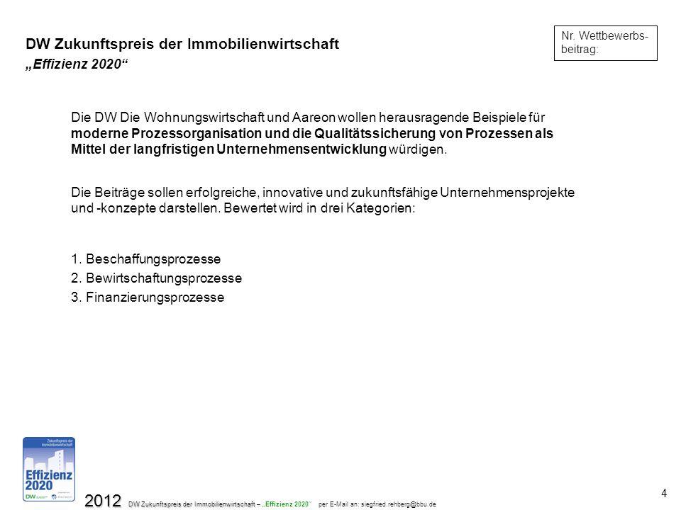 2012 DW Zukunftspreis der Immobilienwirtschaft – 2012 DW Zukunftspreis der Immobilienwirtschaft – Effizienz 2020 per E-Mail an: siegfried.rehberg@bbu.de 4 Nr.