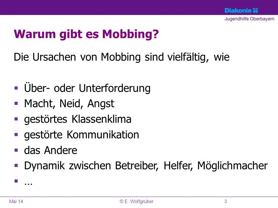 Warum gibt es Mobbing? Die Ursachen von Mobbing sind vielfältig, wie Über- oder Unterforderung Macht, Neid, Angst gestörtes Klassenklima gestörte Komm