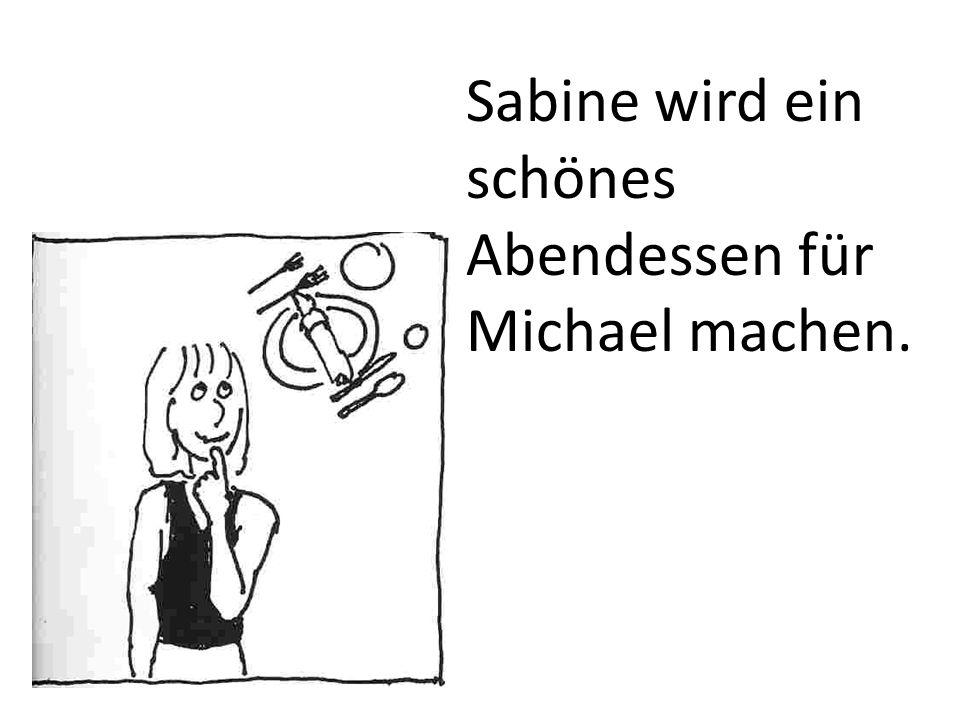 Sabine wird ein schönes Abendessen für Michael machen.