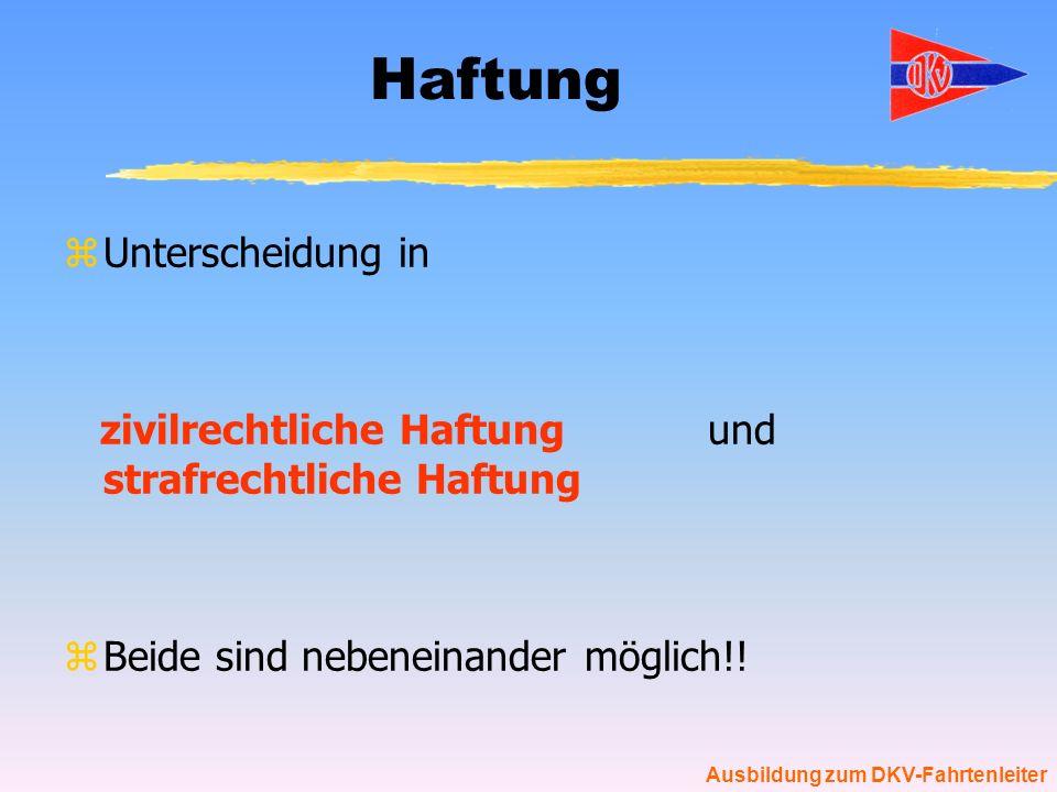 Ausbildung zum DKV-Fahrtenleiter Haftung zUnterscheidung in zivilrechtliche Haftung und strafrechtliche Haftung zBeide sind nebeneinander möglich!!
