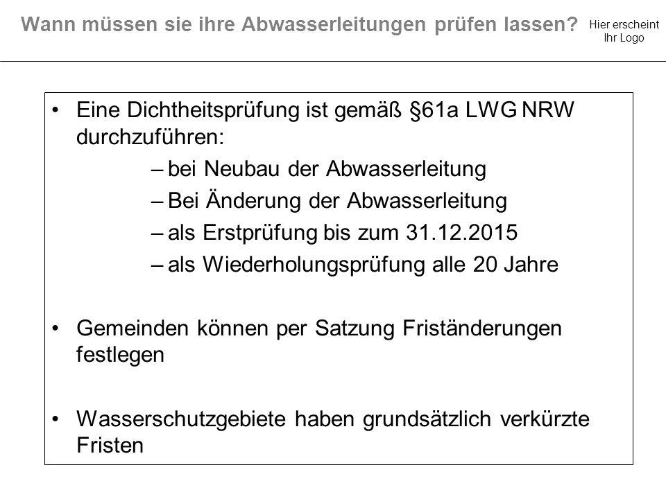 Hier erscheint Ihr Logo Eine Dichtheitsprüfung ist gemäß §61a LWG NRW durchzuführen: –bei Neubau der Abwasserleitung –Bei Änderung der Abwasserleitung