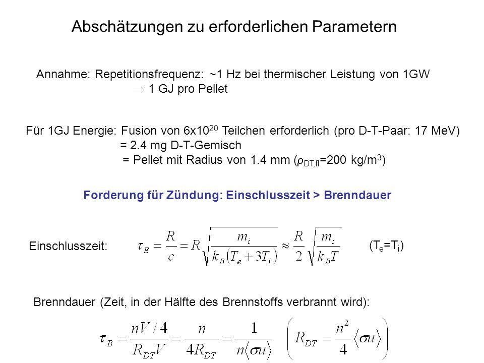 Abschätzungen zu erforderlichen Parametern Annahme: Repetitionsfrequenz: ~1 Hz bei thermischer Leistung von 1GW 1 GJ pro Pellet Für 1GJ Energie: Fusio