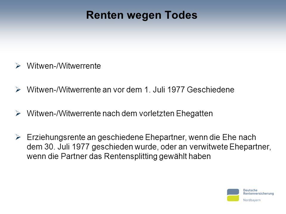 Renten wegen Todes Witwen-/Witwerrente Witwen-/Witwerrente an vor dem 1. Juli 1977 Geschiedene Witwen-/Witwerrente nach dem vorletzten Ehegatten Erzie