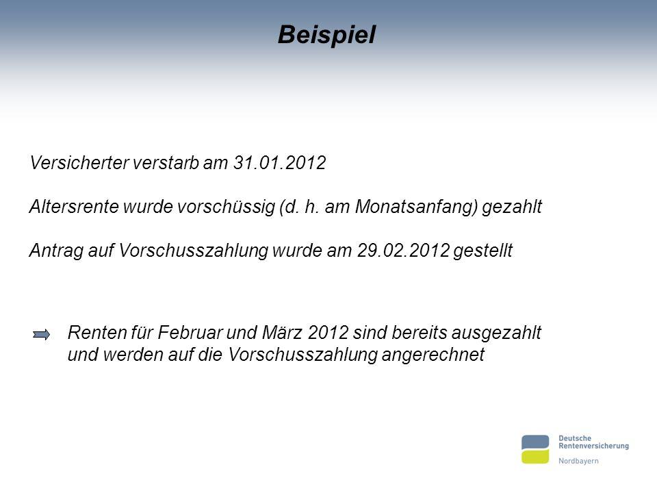 Beispiel Versicherter verstarb am 31.01.2012 Altersrente wurde vorschüssig (d. h. am Monatsanfang) gezahlt Antrag auf Vorschusszahlung wurde am 29.02.
