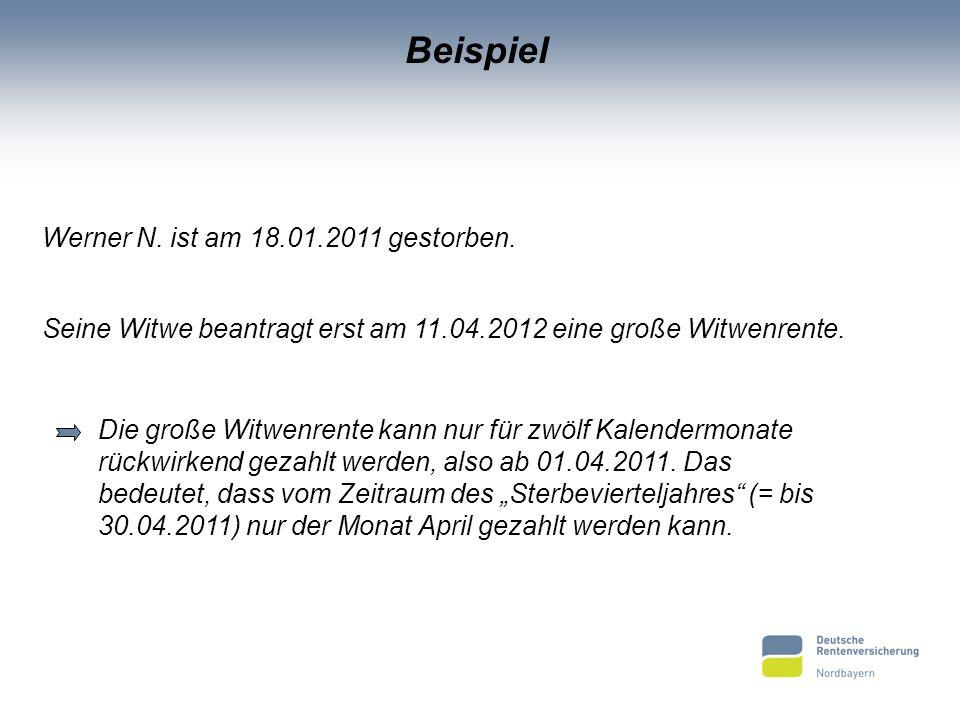 Beispiel Werner N. ist am 18.01.2011 gestorben. Seine Witwe beantragt erst am 11.04.2012 eine große Witwenrente. Die große Witwenrente kann nur für zw