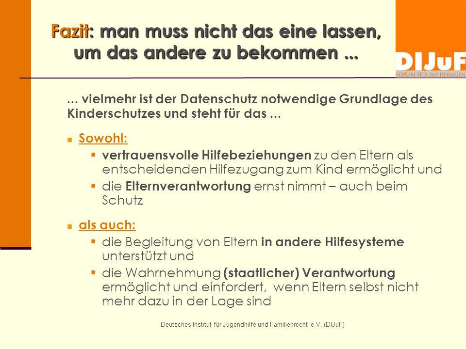 Deutsches Institut für Jugendhilfe und Familienrecht e.V. (DIJuF) Fazit: man muss nicht das eine lassen, um das andere zu bekommen...... vielmehr ist