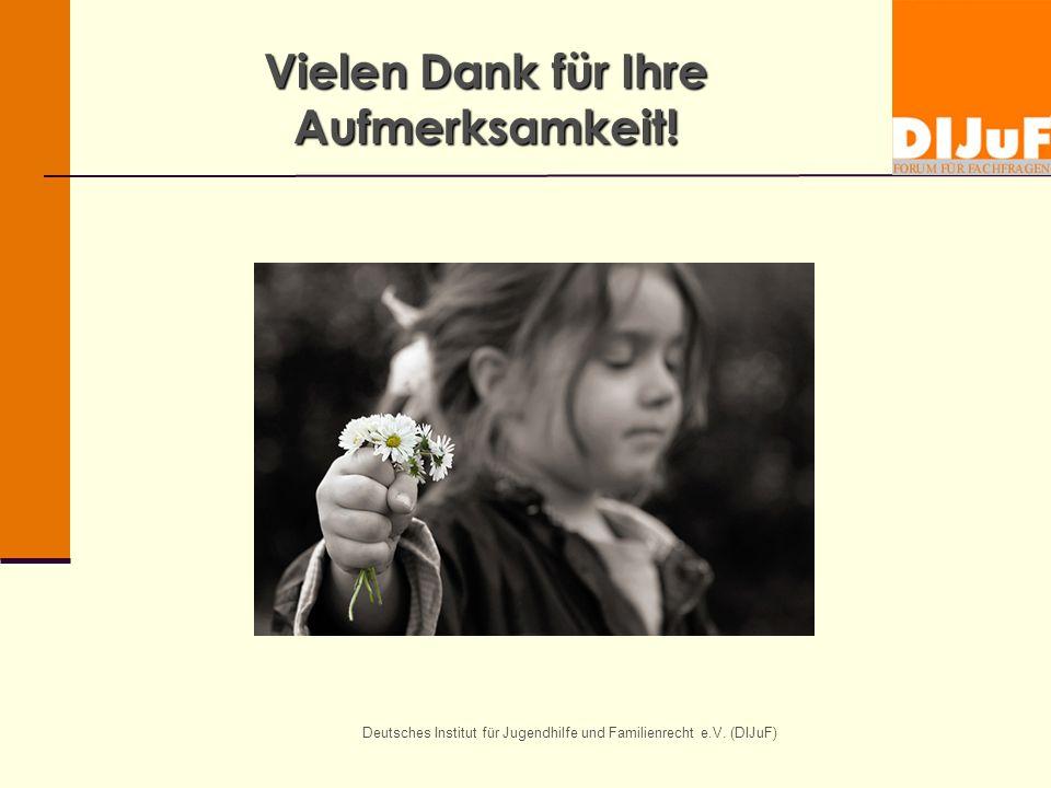 Deutsches Institut für Jugendhilfe und Familienrecht e.V. (DIJuF) Vielen Dank für Ihre Aufmerksamkeit!