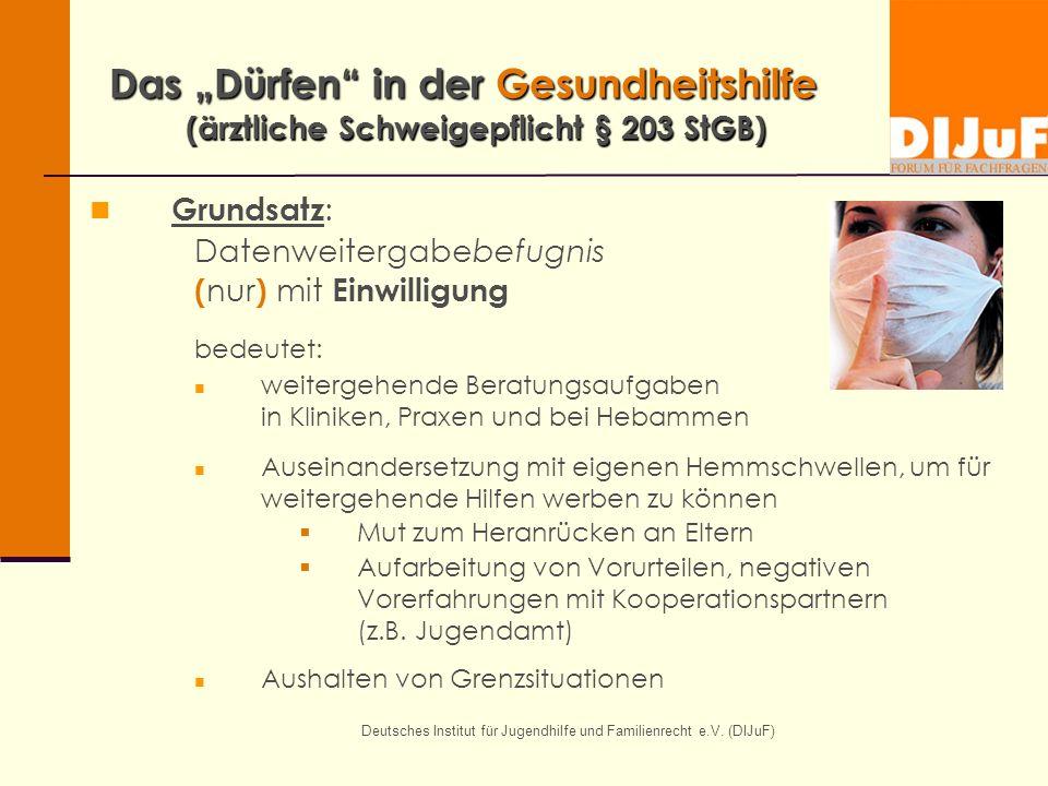 Deutsches Institut für Jugendhilfe und Familienrecht e.V. (DIJuF) Das Dürfen in der Gesundheitshilfe (ärztliche Schweigepflicht § 203 StGB) Grundsatz