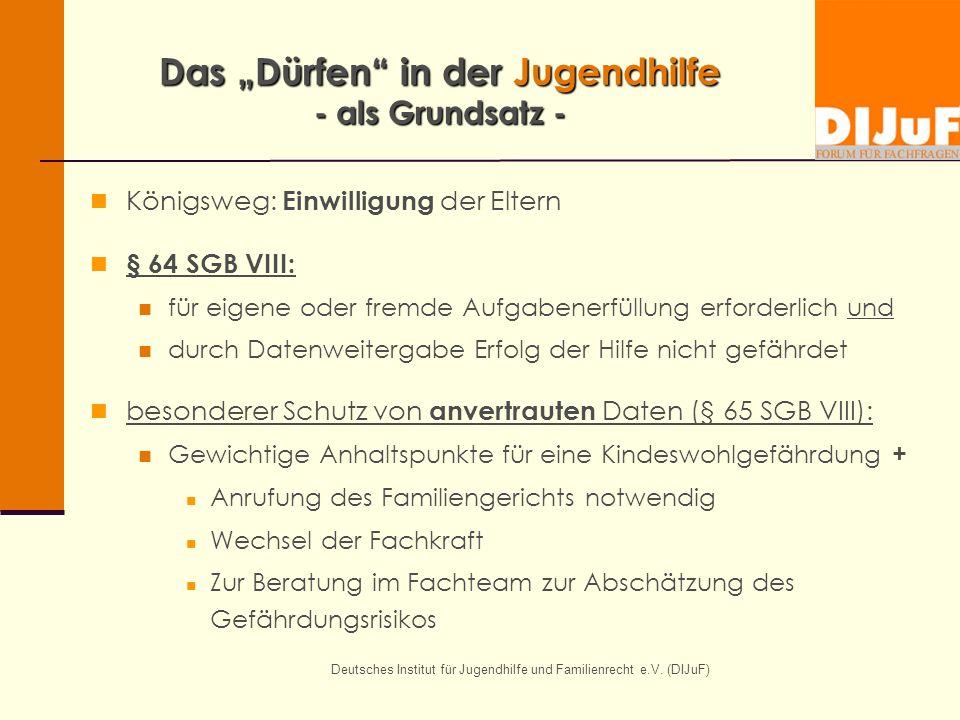 Deutsches Institut für Jugendhilfe und Familienrecht e.V. (DIJuF) Das Dürfen in der Jugendhilfe - als Grundsatz - Königsweg: Einwilligung der Eltern §