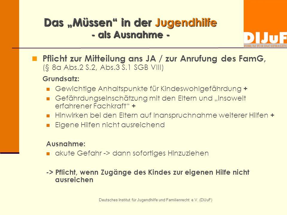 Deutsches Institut für Jugendhilfe und Familienrecht e.V. (DIJuF) Das Müssen in der Jugendhilfe - als Ausnahme - Pflicht zur Mitteilung ans JA / zur A