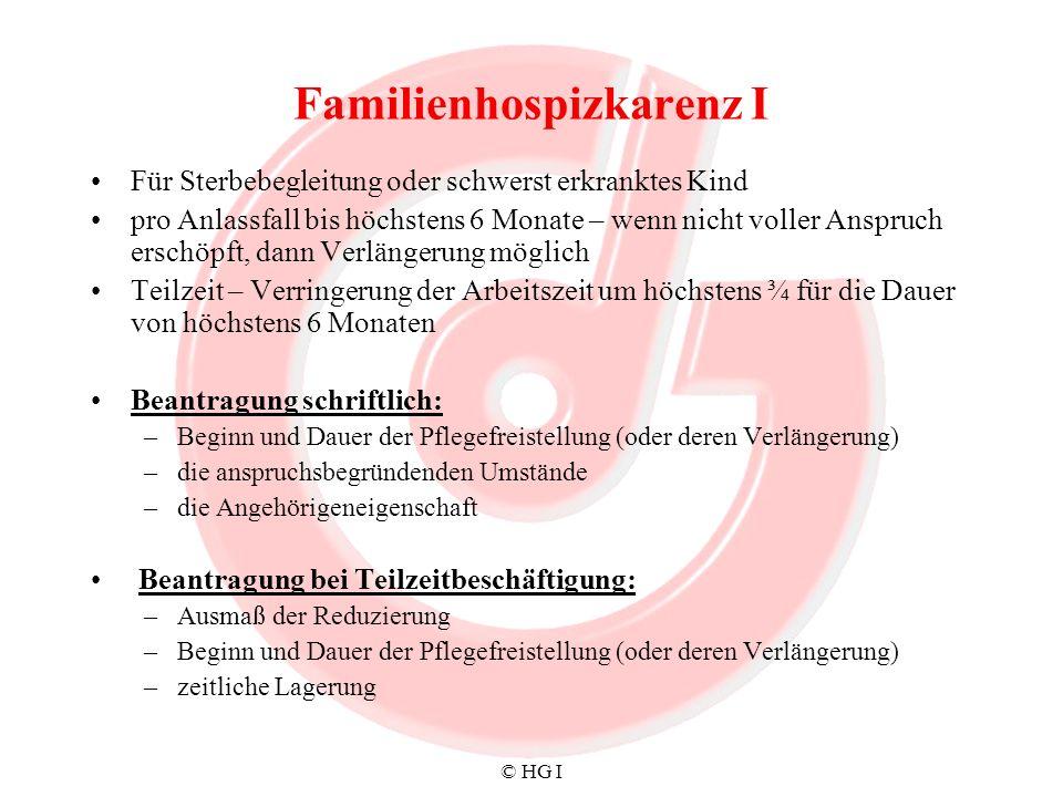 © HG I Familienhospizkarenz I Für Sterbebegleitung oder schwerst erkranktes Kind pro Anlassfall bis höchstens 6 Monate – wenn nicht voller Anspruch er