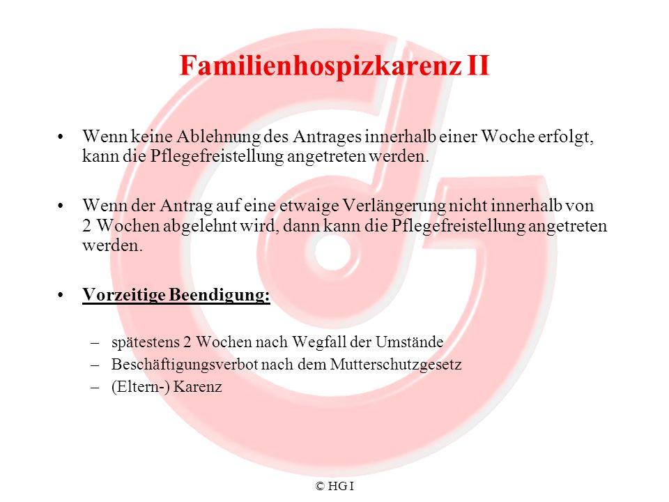 © HG I Familienhospizkarenz II Wenn keine Ablehnung des Antrages innerhalb einer Woche erfolgt, kann die Pflegefreistellung angetreten werden. Wenn de