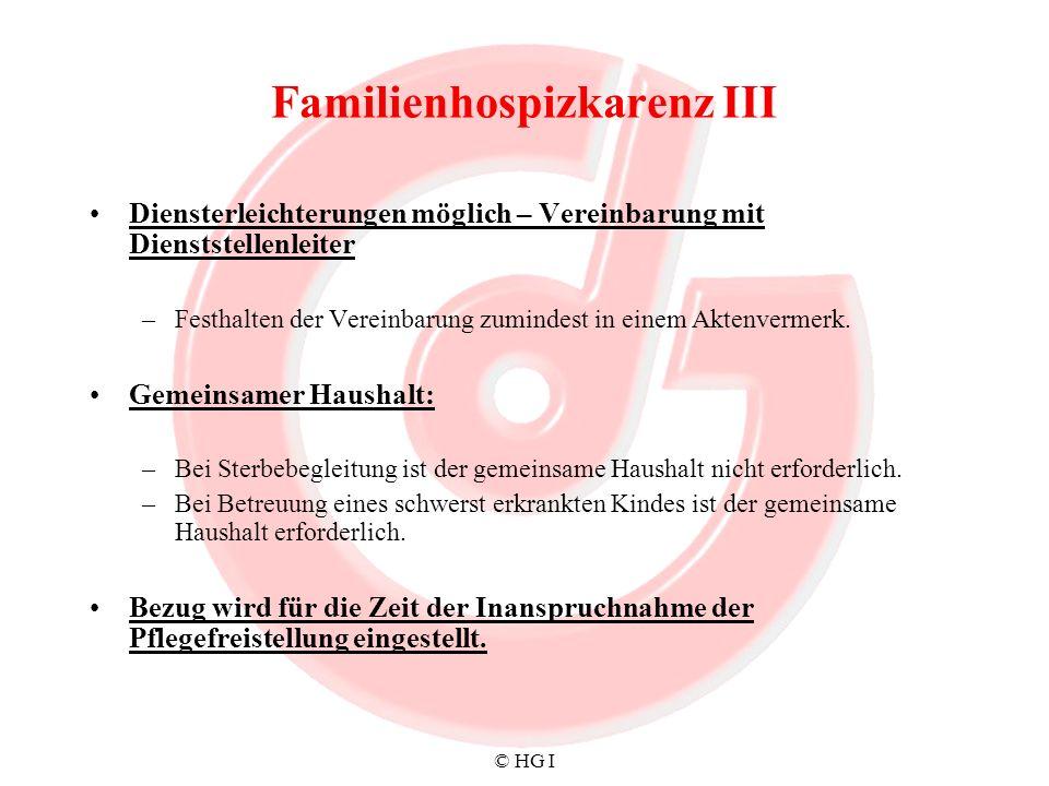 © HG I Familienhospizkarenz III Diensterleichterungen möglich – Vereinbarung mit Dienststellenleiter –Festhalten der Vereinbarung zumindest in einem A