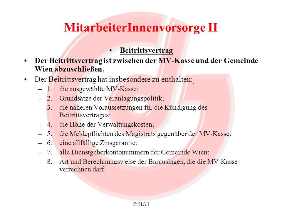 © HG I MitarbeiterInnenvorsorge II Beitrittsvertrag Der Beitrittsvertrag ist zwischen der MV-Kasse und der Gemeinde Wien abzuschließen. Der Beitrittsv