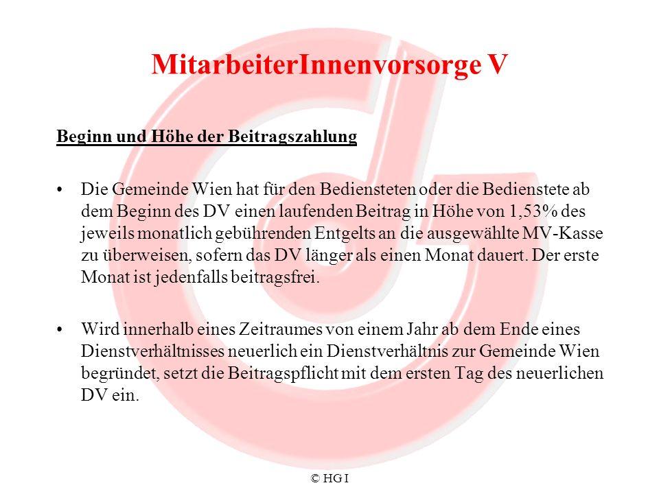 © HG I MitarbeiterInnenvorsorge V Beginn und Höhe der Beitragszahlung Die Gemeinde Wien hat für den Bediensteten oder die Bedienstete ab dem Beginn de