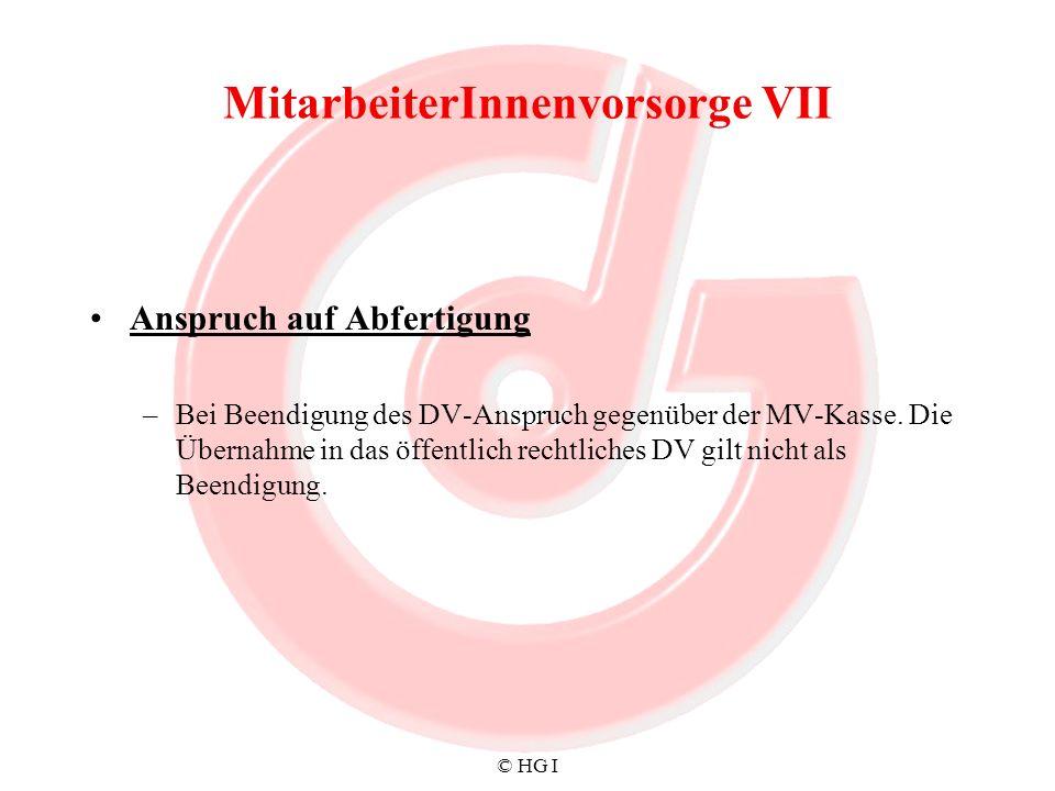 © HG I MitarbeiterInnenvorsorge VII Anspruch auf Abfertigung –Bei Beendigung des DV-Anspruch gegenüber der MV-Kasse. Die Übernahme in das öffentlich r