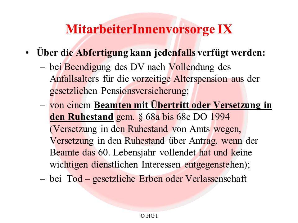 © HG I MitarbeiterInnenvorsorge IX Über die Abfertigung kann jedenfalls verfügt werden: –bei Beendigung des DV nach Vollendung des Anfallsalters für d