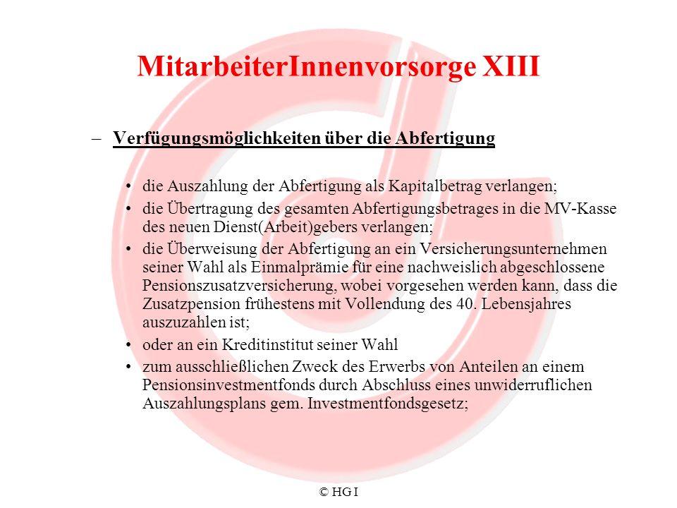 © HG I MitarbeiterInnenvorsorge XIII –Verfügungsmöglichkeiten über die Abfertigung die Auszahlung der Abfertigung als Kapitalbetrag verlangen; die Übe