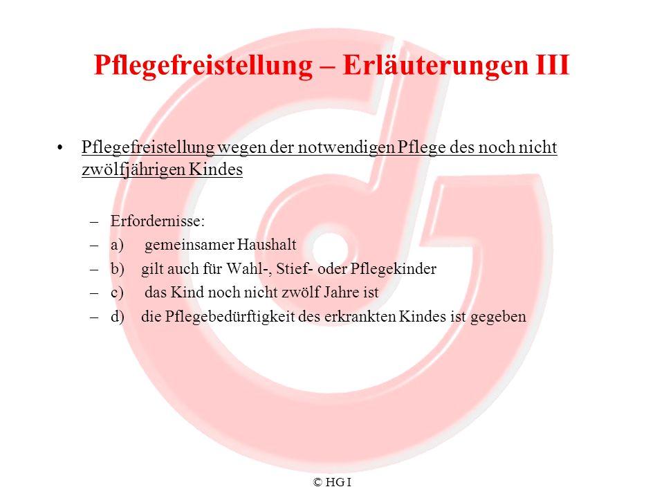© HG I Pflegefreistellung – Erläuterungen III Pflegefreistellung wegen der notwendigen Pflege des noch nicht zwölfjährigen Kindes –Erfordernisse: –a)