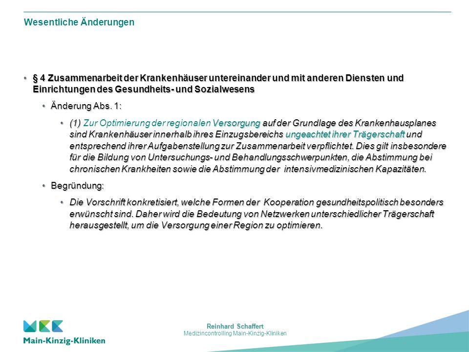 Reinhard Schaffert Medizincontrolling Main-Kinzig-Kliniken Wesentliche Änderungen § 4 Zusammenarbeit der Krankenhäuser untereinander und mit anderen Diensten und Einrichtungen des Gesundheits- und Sozialwesens§ 4 Zusammenarbeit der Krankenhäuser untereinander und mit anderen Diensten und Einrichtungen des Gesundheits- und Sozialwesens Änderung Abs.