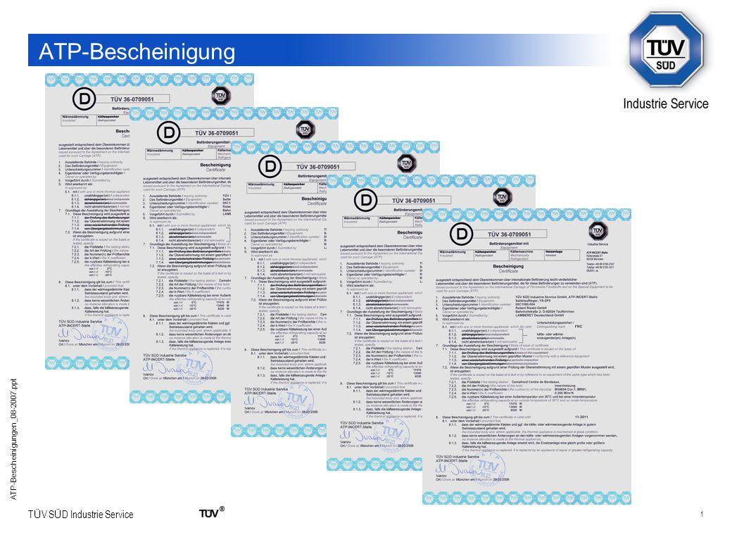 22 T Ü V S Ü D Industrie Service ATP-Bescheinigungen_08-2007.ppt ATP-Zulassungsschild: Anlage 1, Anhang 3, Teil B D-12-2416023 Nummer des ATP-Zertifikates (aus dem ATP- Zertifikat) 22-13857Nummer des Beförderungsmittels (aus dem ATP-Zertifikat) 06-1990Dauer der Gültigkeit (aus dem ATP-Zertifikat) FRCATP Unterscheidungszeichen (aus dem ATP-Zertifikat)