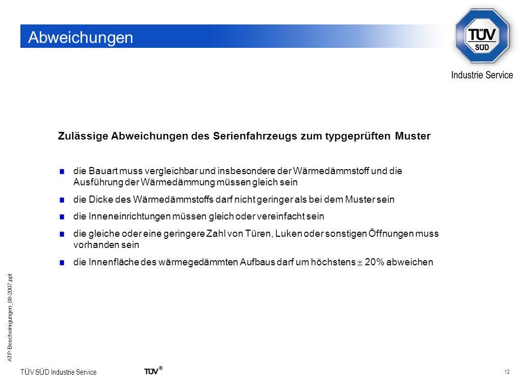 12 T Ü V S Ü D Industrie Service ATP-Bescheinigungen_08-2007.ppt Abweichungen Zulässige Abweichungen des Serienfahrzeugs zum typgeprüften Muster die B
