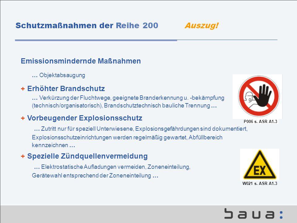 P006 s. ASR A1.3 Schutzmaßnahmen der Reihe 200 Auszug! Emissionsmindernde Maßnahmen … Objektabsaugung + Erhöhter Brandschutz … Verkürzung der Fluchtwe