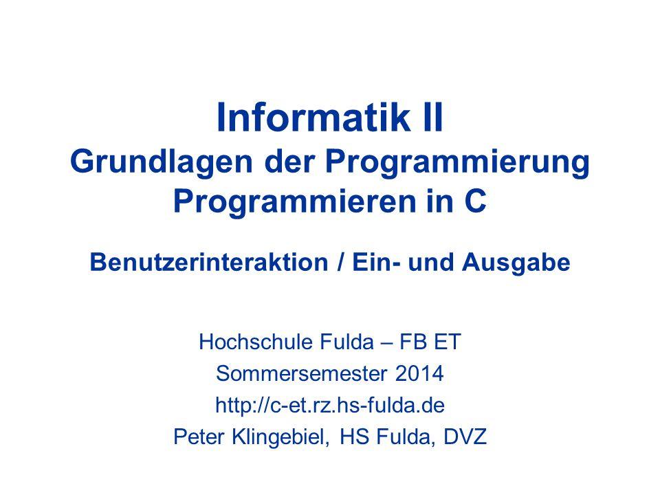 Programmieren in C - Peter Klingebiel - HS Fulda - DVZ12 Eingabe mit scanf() 3 scanf() soll den eingelesenen neuen Wert für eine Variable an deren Adresse im Speicher ablegen Der unäre Adress-Operator & liefert die Speicheradresse von Variablen im Speicher Bsp: int i; long l; printf( Variable i an Adresse %p\n, &i); printf( Variable l an Adresse %p\n, &l);